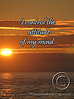 I control the attitude of my mind