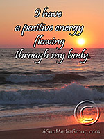 I have a positive energy flowing through my body