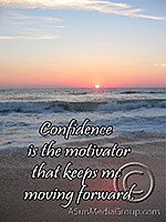Confidence is the motivator that keeps me moving forward