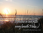 I breathe in love with every breath I take