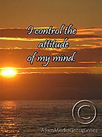 I control the attitude of my mind