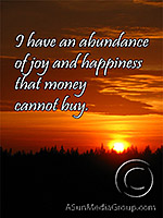 I have an abundance of joy and happiness that money cannot buy